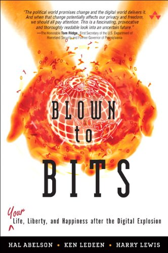 Blown to Bits Your Life, Liberty, and Happiness After the Digital Explosion