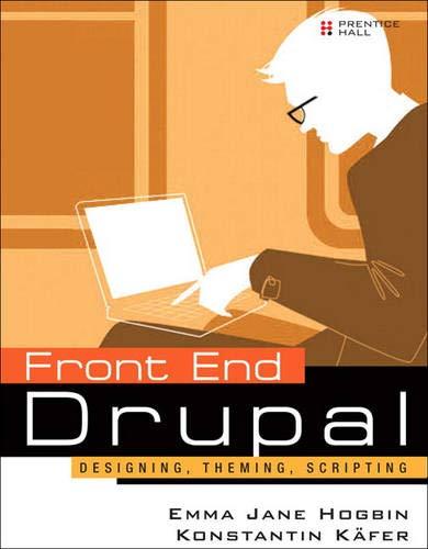 9780137136698: Front End Drupal: Designing, Theming, Scripting