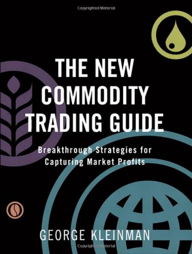 9780137145294: The New Commodity Trading Guide: Breakthrough Strategies for Capturing Market Profits