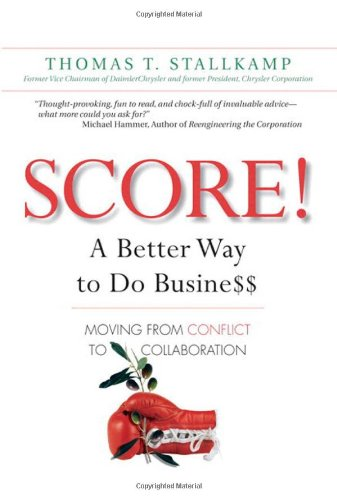9780137145638: Score!: A Better Way to Do Busine$$: Moving from Conflict to Collaboration