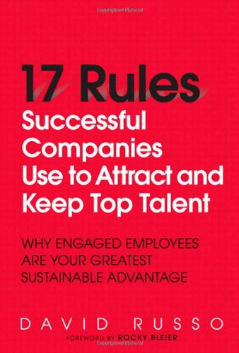 9780137146703: 17 Rules Successful Companies Use to Attract and Keep Top Talent: Why Engaged Employees Are Your Greatest Sustainable Advantage