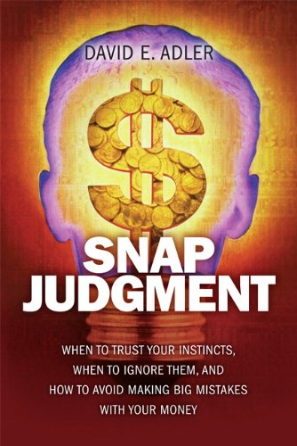 9780137147786: Snap Judgment: When to Trust Your Instincts, When to Ignore Them, and How to Avoid Making Big Mistakes with Your Money