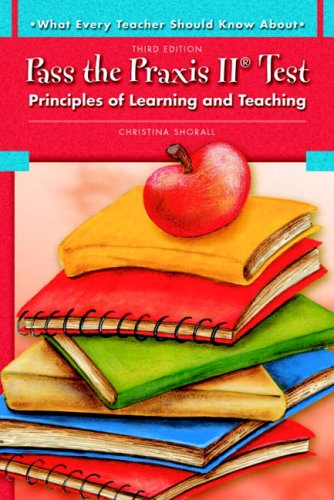 9780137149124: What Every Teacher Should Know About Pass the Praxis II Test: Principles of Learning and Teaching (3rd Edition)