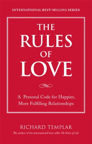 9780137149964: The Rules of Love: A Personal Code for Happier, More Fulfilling Relationships