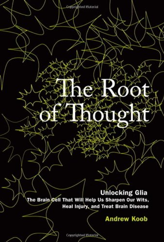 9780137151714: The Root of Thought: Unlocking Glia - the Brain Cell That Will Help Us Sharpen Our Wits, Heal Injury, and Treat Brain Disease