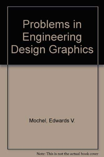 PROBLEMS IN ENGINEERING DESIGN GRAPHICS: Edward V Mochel