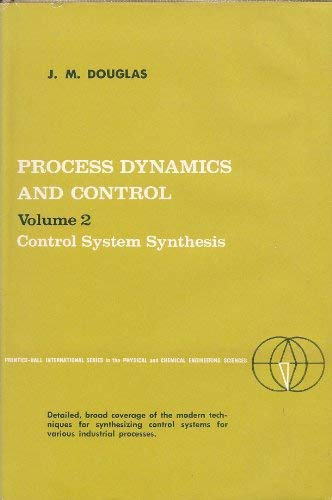Process Dynamics and Control: Control System Synthesis: Douglas, James Merrill