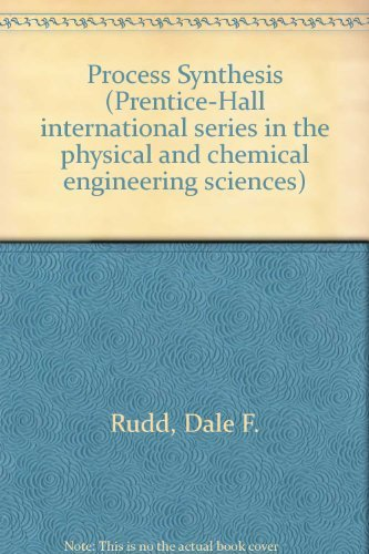 Process Synthesis (Prentice-Hall international series in the: Dale F. Rudd,