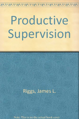 Productive Supervision: Riggs, James L.