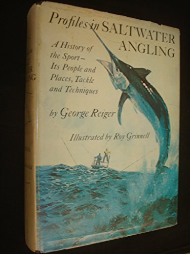 Profiles in Saltwater Angling : A History of the Sport - Its People and Places, Tackle and ...