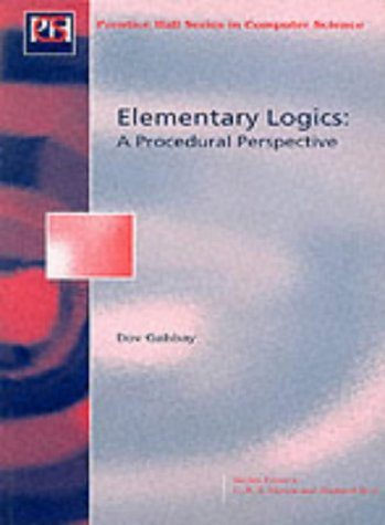 Elementary Logics: A Procedural Perspective (Prentice Hall Series in Computer Science)