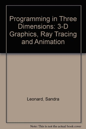9780137266135: Programming in Three Dimensions: 3-D Graphics, Ray Tracing and Animation