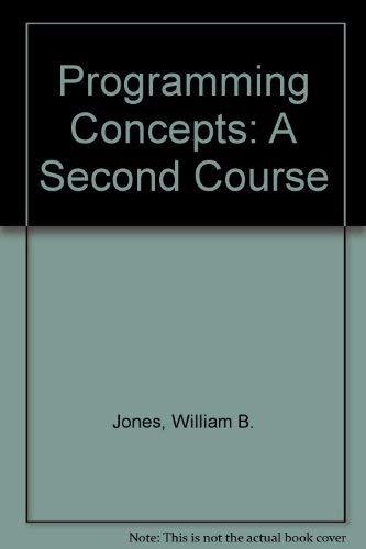 Programming Concepts : A Second Course: William B. Jones