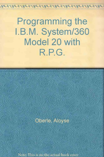 Programming the I.B.M. System/360 Model 20 with R.P.G.: Aloyse P. Oberle .