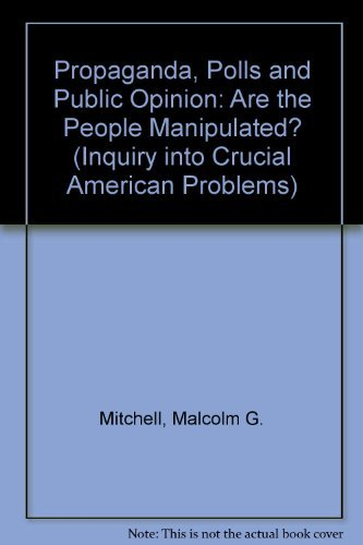 9780137308613: Propaganda, Polls and Public Opinion: Are the People Manipulated? (Inquiry into Crucial American Problems)