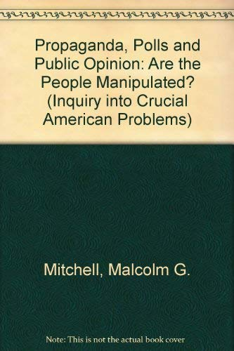9780137308798: Propaganda, Polls and Public Opinion: Are the People Manipulated? (Inquiry into Crucial American Problems)