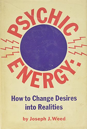 Psychic Energy: How to Change Your Desires: Joseph J. Weed