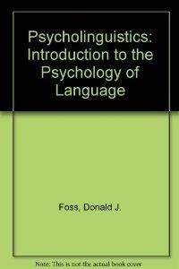 Psycholinguistics: Introduction to the Psychology of Language: Foss, Donald J.