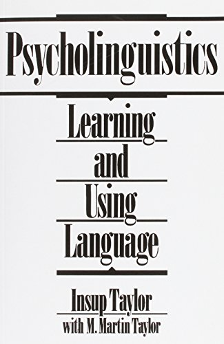 Psycholinguistics: Learning and Using Language: M Martin Taylor,