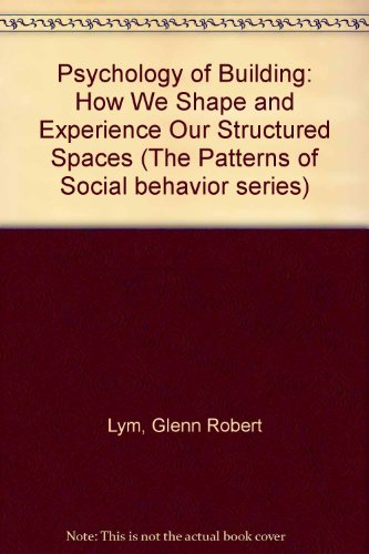 9780137352258: Psychology of Building: How We Shape and Experience Our Structured Spaces (The Patterns of social behavior series)