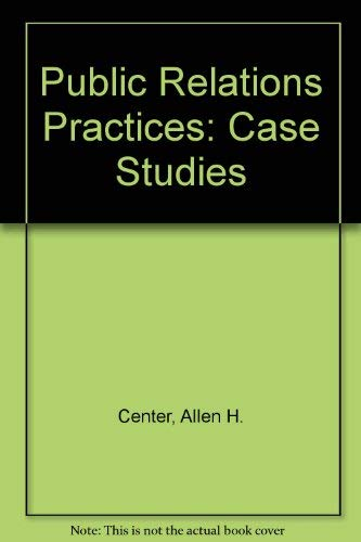 Public Relations Practices: Case Studies: Center, Allen H.