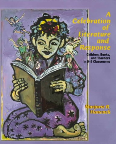 9780137402915: Celebration of Literature and Response, A: Children, Books and Teachers in K-8 Classrooms