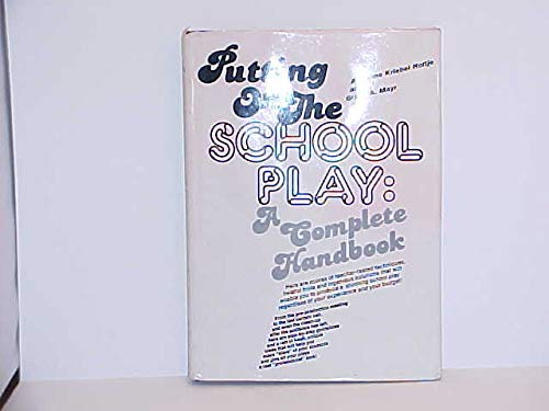 Putting on the School Play: A Complete Handbook