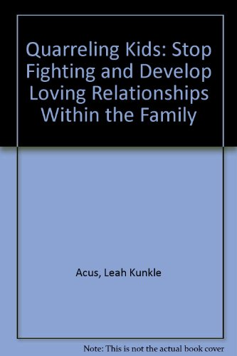 9780137480128: Quarreling Kids: Stop Fighting and Develop Loving Relationships Within the Family