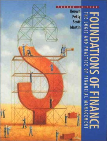 Foundations of Finance: The Logic and Practice: Arthur J. Keown,