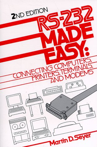 9780137498543: RS-232 Made Easy: Connecting Computers, Printers, Terminals and Modems
