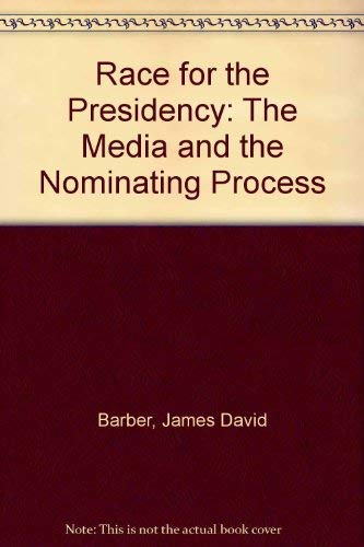 Race for the Presidency: The Media and the Nominating Process: Barber, James David