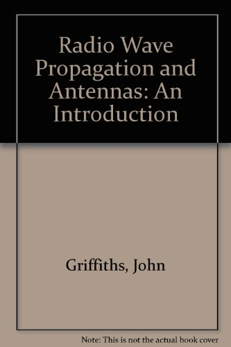 Radio Wave Propagation and Antennas: An Introduction: Griffiths, John