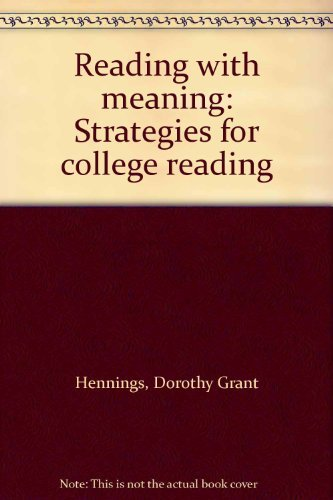 Reading with Meaning : Strategies for College: Dorothy Grant Hennings