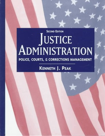 9780137587728: Justice Administration: Police, Courts, and Corrections Management