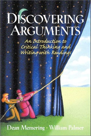 Discovering Arguments: An Introduction to Critical Thinking: Dean Memering, William