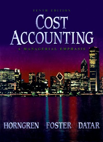 Cost Accounting: A Managerial Emphasis (10th Edition): Charles T. Horngren,