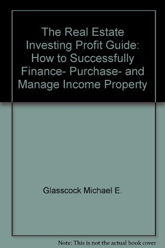9780137631360: The Real Estate Investing Profit Guide: How to Successfully Finance, Purchase, and Manage Income Property