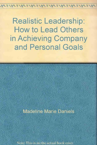 9780137668083: Realistic Leadership: How to Lead Others in Achieving Company and Personal Goals
