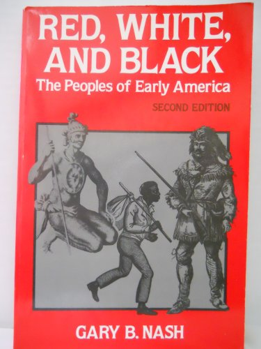Red, White, and Black: The Peoples of: Nash, Gary B.