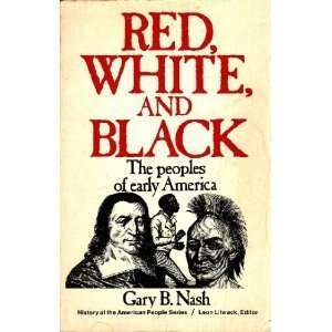 red white and black by gary nash essay Works by gary b nash the unknown american revolution: the unruly birth of democracy and the 304 copies, 3 reviews red, white, and black: the peoples of early north america 248 copies, 2 reviews.