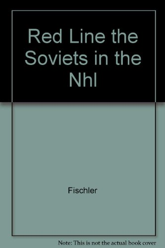Red Line: The Soviets in the NHL: Fischler, Stan and Shirley