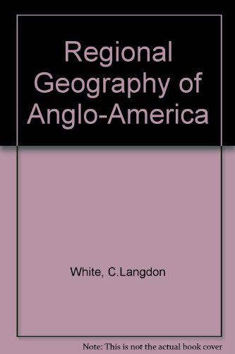 Regional Geography of Anglo-America: C. Langdon White;