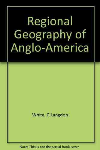 Regional Geography of Anglo-America: Edwin J. Foscue;
