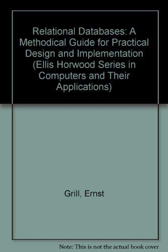 Relational Databases: A Methodical Guide for Practical: Ernst Grill