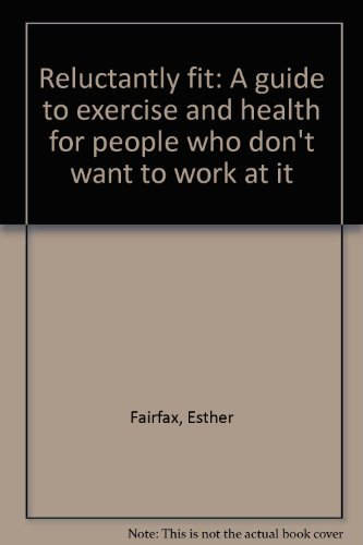 9780137733255: Reluctantly fit: A guide to exercise and health for people who don't want to work at it