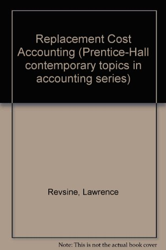 Replacement Cost Accounting (Prentice-Hall contemporary topics in: Revsine, Lawrence