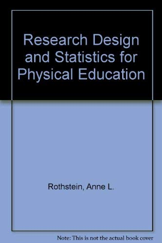 Research Design and Statistics for Physical Education: Anne L. Rothstein