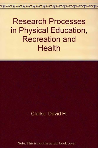 Research Processes in Physical Education, Recreation and Health.: Clarke, David ; Clarke, H ...
