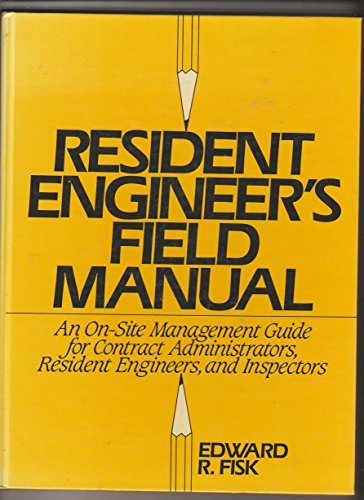9780137754045: Resident Engineer's Field Manual: An On-Site Management Guide for Contract Administrators, Resident Engineers and Inspectors