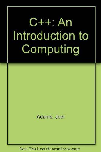 C++: An Introduction to Computing: Adams, Joel, Leestma,
